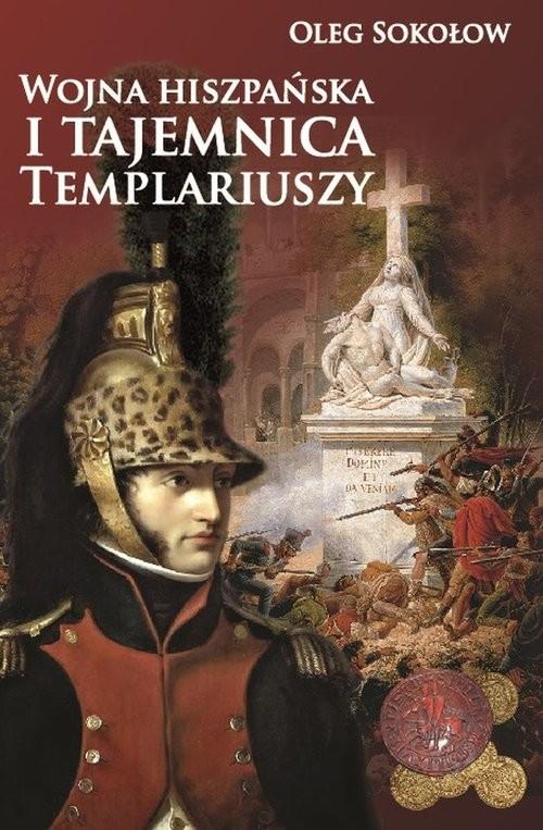 okładka Wojna hiszpańska i tajemnica Templariuszy, Książka | Oleg Sokołow