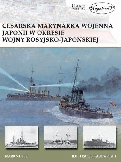 okładka Cesarska marynarka wojenna Japonii w okresie wojny rosyjsko-japońskiej, Książka | Stille Mark