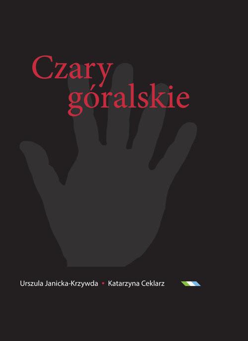 okładka Czary góralskie Słownik magii Podtatrza i okolic, Książka | Urszula  Janicka-Krzywda, Katarzyna Ceklarz