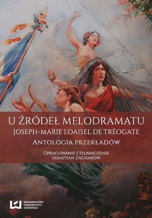 okładka U źródeł melodramatu Joseph-Marie Loaisel de Tréogate. Antologia przekładówksiążka      Zacharow Sebastian