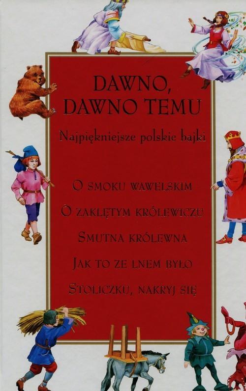 okładka Dawno dawno temu Najpiękniejsze polskie bajkiksiążka |  | Maria Dynowska, Antonina Domańska, Sad Barącz