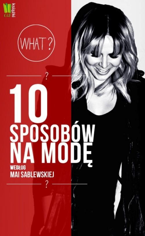 okładka 10 sposobów na modę według Mai Sablewskiej, Książka | Sablewska Maja