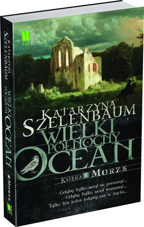 okładka Wielki Północny Ocean Księga 1 Morze, Książka | Szelenbaum Katarzyna
