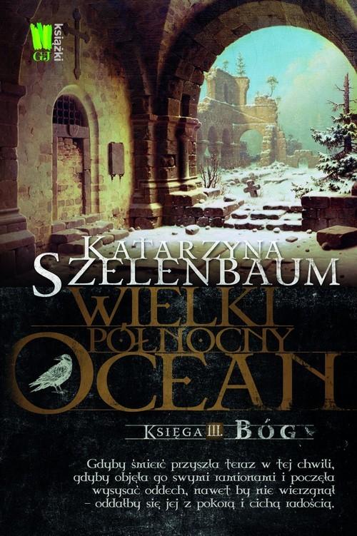 okładka Wielki Północny Ocean Księga 3 Bóg, Książka | Szelenbaum Katarzyna