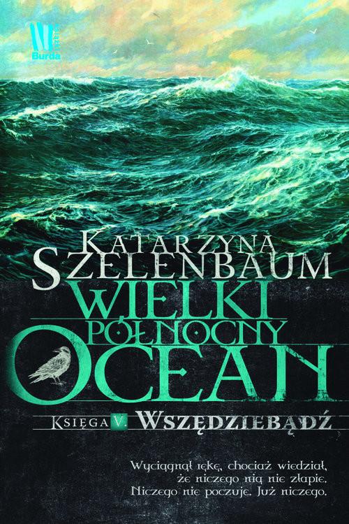 okładka Wielki Północny Ocean Księga 5  Wszędziebądźksiążka |  | Szelenbaum Katarzyna