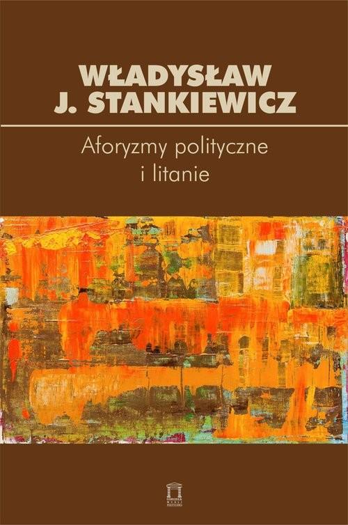 okładka Aforyzmy i litanie polityczne, Książka | Władysław J. Stankiewicz