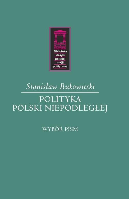 okładka Polityka Polski niepodległej Wybór pism, Książka | Bukowiecki Stanisław
