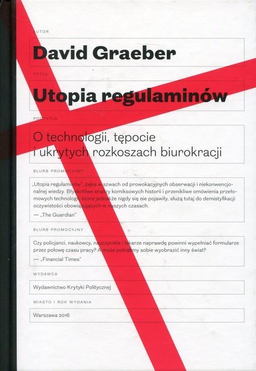 okładka Utopia regulaminów O technologii, tępocie i ukrytych rozkoszach biurokracji, Książka   Graeber David