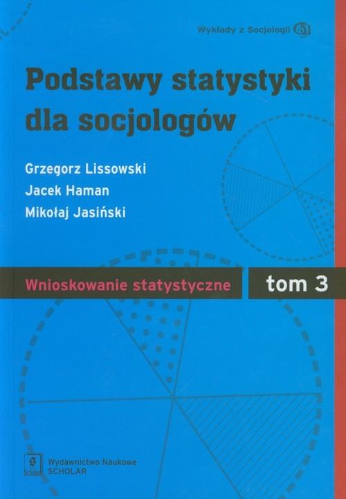 okładka Podstawy statystyki dla socjologów Tom 3 Wnioskowanie statystyczne, Książka | Grzegorz Lissowski, Jacek Haman, Mik Jasiński