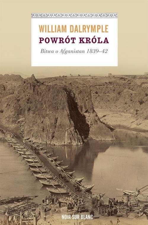 okładka Powrót króla Bitwa o Afganistan 1839-42, Książka   William Dalrymple