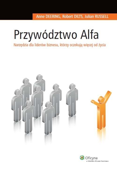 okładka Przywództwo Alfa Narzędzia dla liderów biznesu, którzy oczekują więcej od życia, Książka   Anne Deering, Robert Dilts, Julian Russell