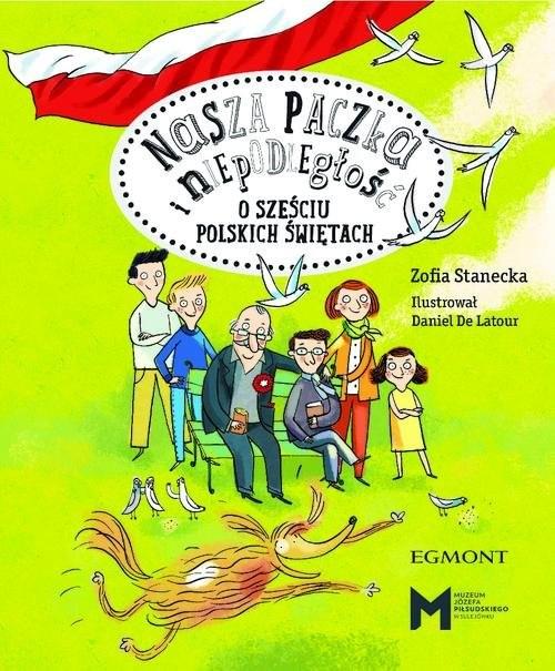 okładka Nasza paczka i niepodległość O sześciu polskich świętach, Książka | Stanecka Zofia