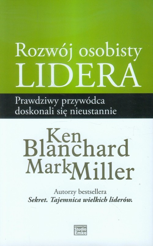 okładka Rozwój osobisty lidera Prawdziwy przywódca doskonali się nieustannie, Książka | Ken Blanchard, Mark Miller