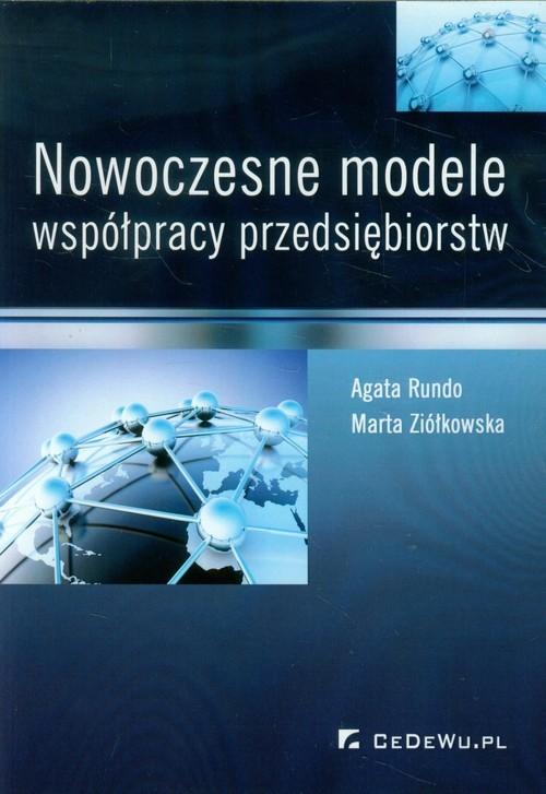 okładka Nowoczesne modele współpracy przedsiębiorstw, Książka | Agata Rundo, Marta Ziółkowska