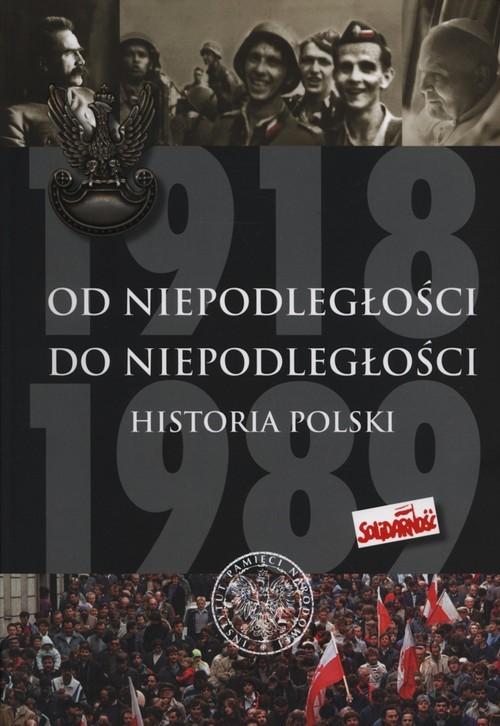 okładka Od Niepodległości do Niepodległości Historia Polski 1918-1989, Książka | Adam Dziurok, Marek Gałęzowski, Łuka Kamiński