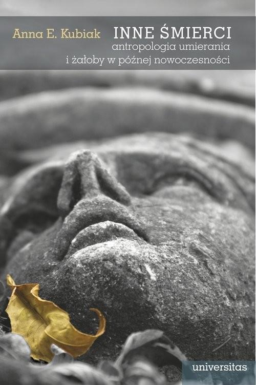 okładka Inne śmierci Antropologia umierania i żałoby w późnej nowoczesności, Książka | Anna E. Kubiak