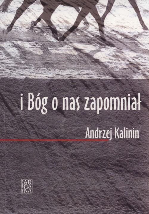 okładka I Bóg o nas zapomniał, Książka | Kalinin Andrzej