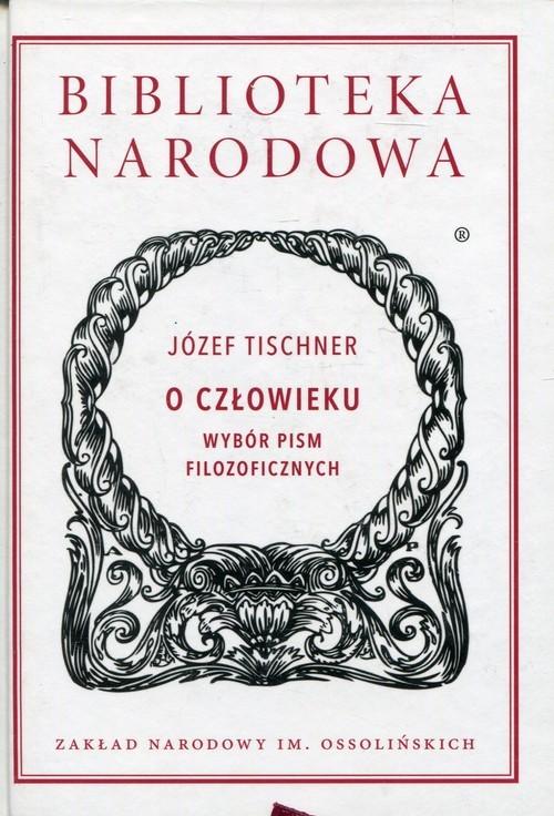okładka O człowieku WYBÓR PISM FILOZOFICZNYCH, Książka | Józef Tischner