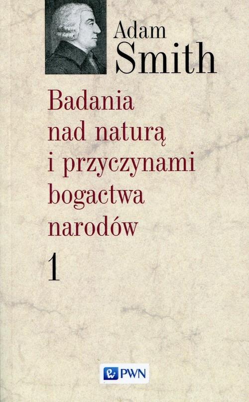 okładka Badania nad naturą i przyczynami bogactwa narodów Tom 1, Książka | Smith Adam