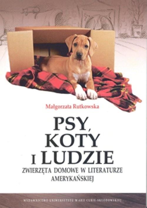 okładka Psy, koty i ludzie Zwierzęta domowe w literaturze amerykańskiej, Książka | Rutkowska Małgorzata