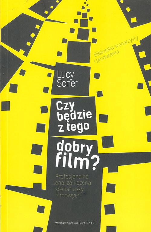 okładka Czy będzie z tego dobry film? Profesjonalna analiza i ocena scenariuszy filmowych, Książka | Scher Lucy