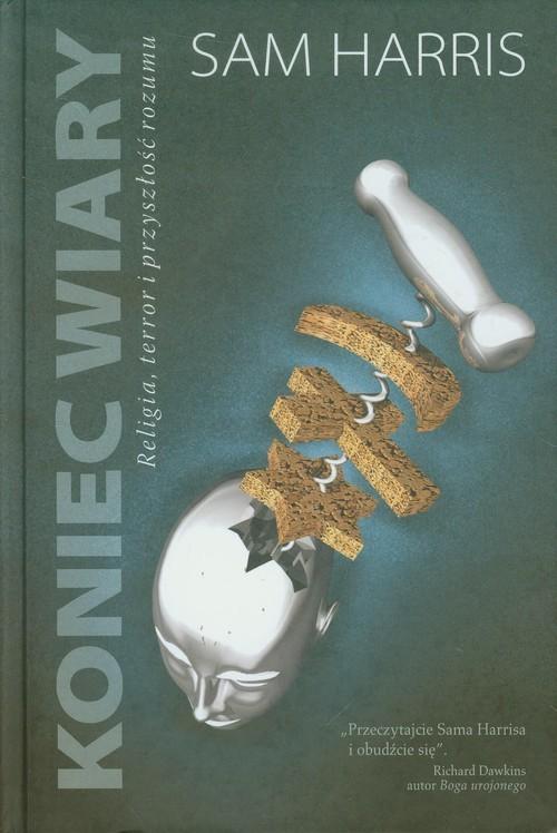 okładka Koniec wiary Religia, terror i przyszłość rozumu, Książka | Harris Sam