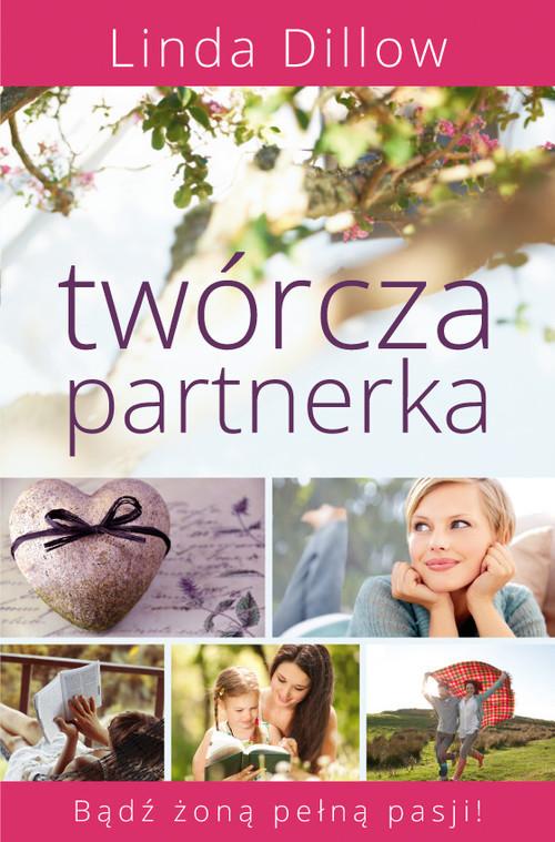 okładka Twórcza partnerka Bądź żoną pełną pasji!, Książka | Dillow Linda