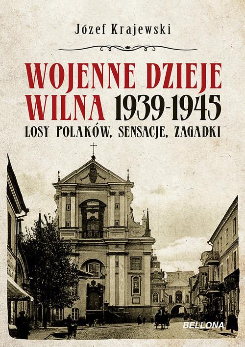okładka Wojenne dzieje Wilna 1939-1945 Losy Polaków, sensacje, zagadki, Książka | Krajewski Józef