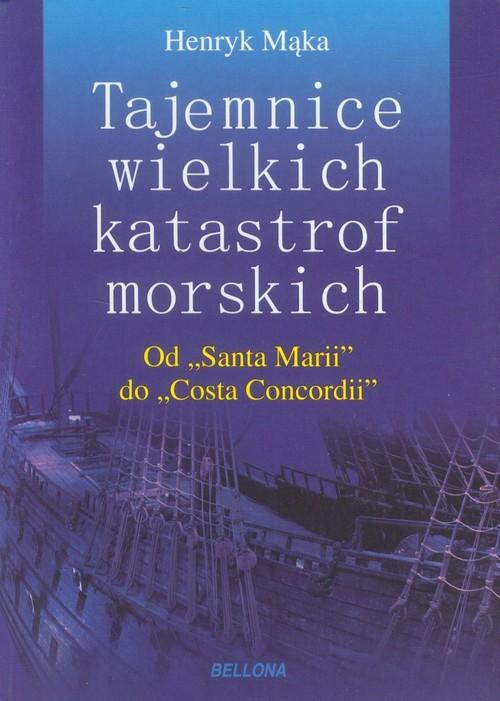 okładka Tajemnice wielkich katastrof morskich Od Santa Marii do Costa Concordii, Książka | Mąka Henryk