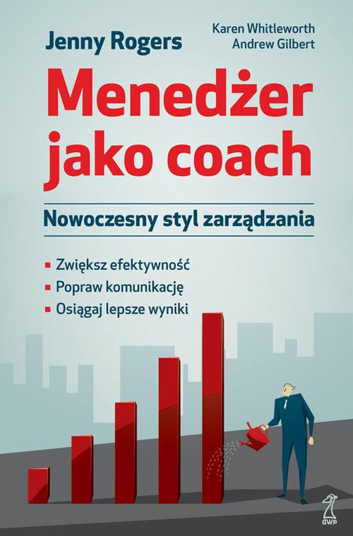 okładka Menedżer jako coach Nowoczesny styl zarządzania, Książka | J. Rogers, K. Whittleworth, A. Gilbert