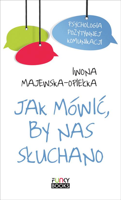 okładka Jak mówić by nas słuchano, Książka | Majewska-Opiełka Iwona