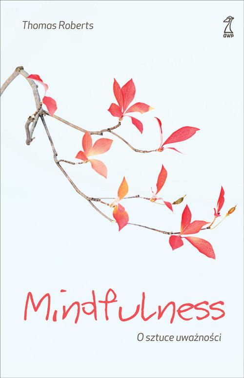 okładka Mindfulness O sztuce uważności, Książka | Roberts Thomas