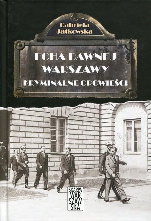 okładka Echa dawnej Warszawy Kryminalne opowieści, Książka | Jatkowska Gabriela