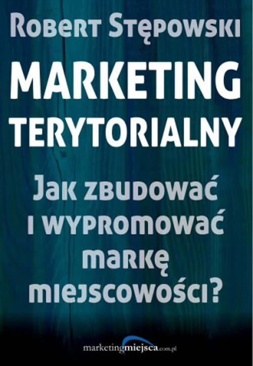 okładka Marketing terytorialny Jak zbudować i wypromować markę miejscowości?, Książka | Stępowski Robert
