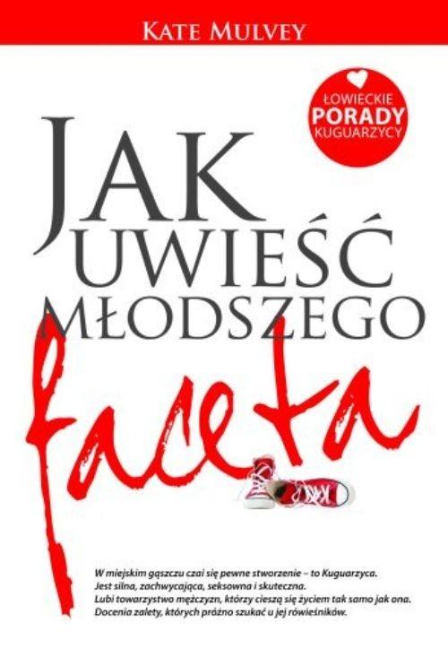 okładka Jak uwieść młodszego faceta Łowieckie porady kuguarzycy, Książka | Mulvey Kate