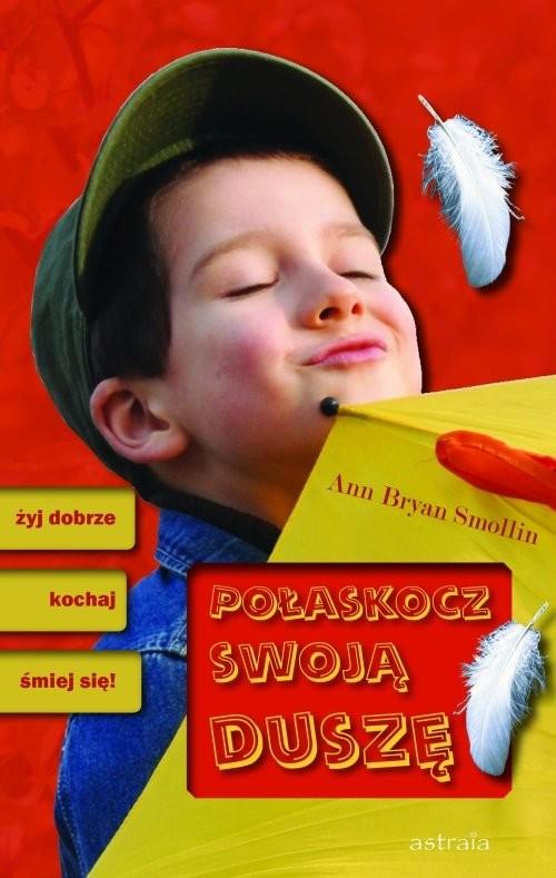 okładka Połaskocz swoją duszę żyj dobrze, kochaj, śmiej się!, Książka | Smollin Anne Bryan