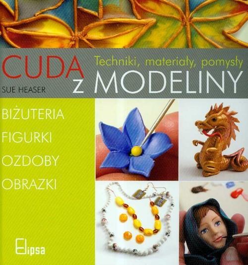 okładka Cuda z modeliny Techniki, materiały, pomysły, Książka | Heaser Sue