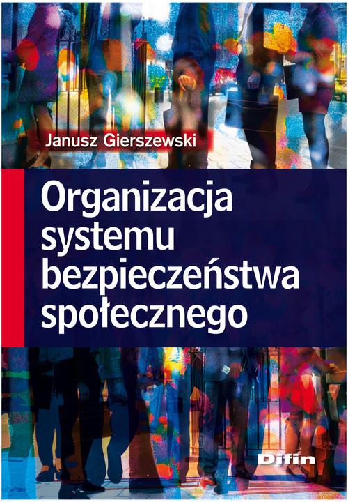 okładka Organizacja systemu bezpieczeństwa społecznego, Książka | Gierszewski Janusz
