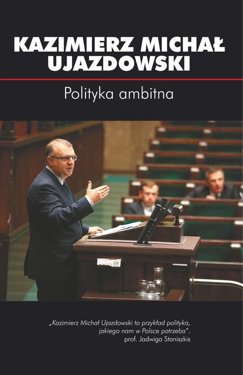 okładka Polityka ambitna, Książka | Kazimierz Michał Ujazdowski
