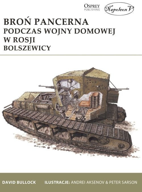 okładka Broń pancerna podczas wojny domowej w Rosji Bolszewicy, Książka | David Bullock