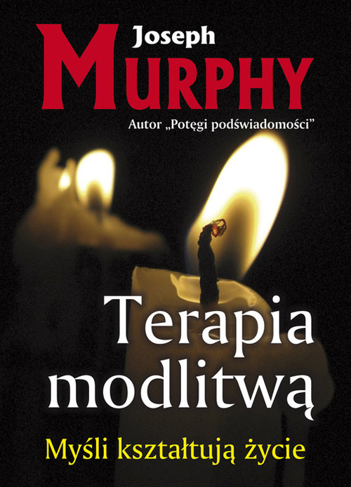 okładka Terapia modlitwą Myśli kształtują życie, Książka | Murphy Joseph