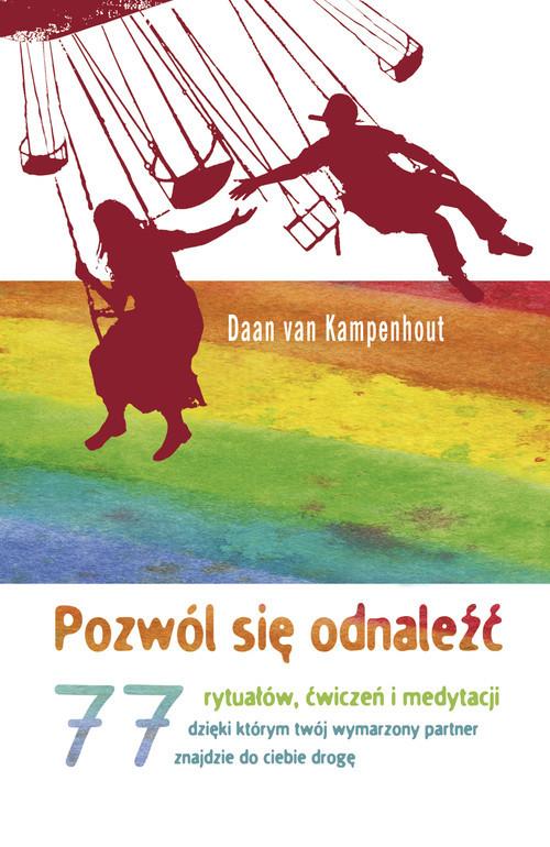 okładka Pozwól się odnaleźć 77 rytuałów, ćwiczeń i medytacji, dzięki którym twój wymarzony partner znajdzie do ciebie drogę, Książka | Kampenhout Daan