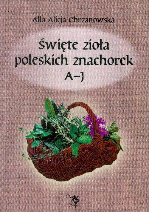okładka Święte zioła poleskich znachorek Tom 1, Książka | Alla Alicja Chrzanowska