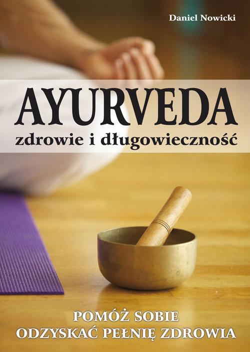 okładka AYURVEDA zdrowie i długowieczność Pomóż sobie odzyskać pełnię zdrowia, Książka | Nowicki Daniel