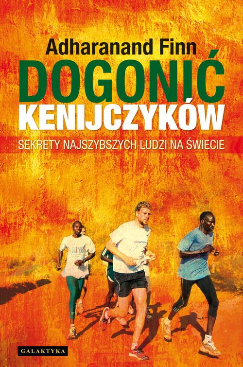okładka Dogonić Kenijczyków Sekrety najszybszych ludzi na świecie, Książka   Finn Adhararanand