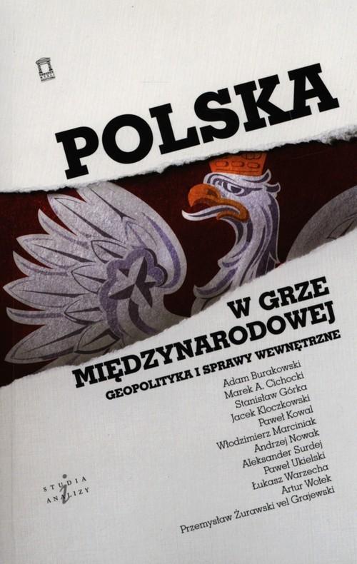 okładka Polska w grze międzynarodowej Geopolityka i sprawy wewnętrzne, Książka |