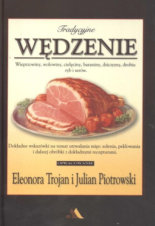 okładka Tradycyjne wędzenieksiążka |  | Eleonora Trojan, julian Piotrowski