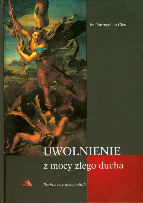 okładka Uwolnienie z mocy złego ducha Praktyczny przewodnik, Książka | Clos Tournyol
