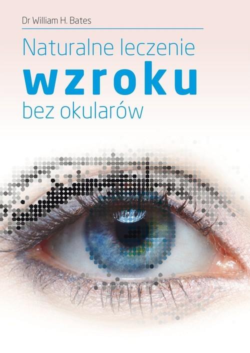 okładka Naturalne leczenie wzroku bez okularów, Książka | William H. Bates