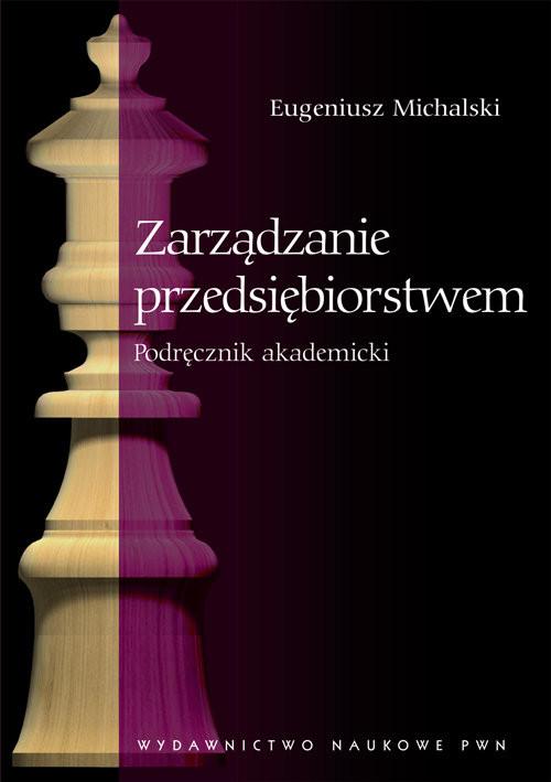 okładka Zarządzanie przedsiębiorstwem Podręcznik akademicki, Książka   Michalski Eugeniusz